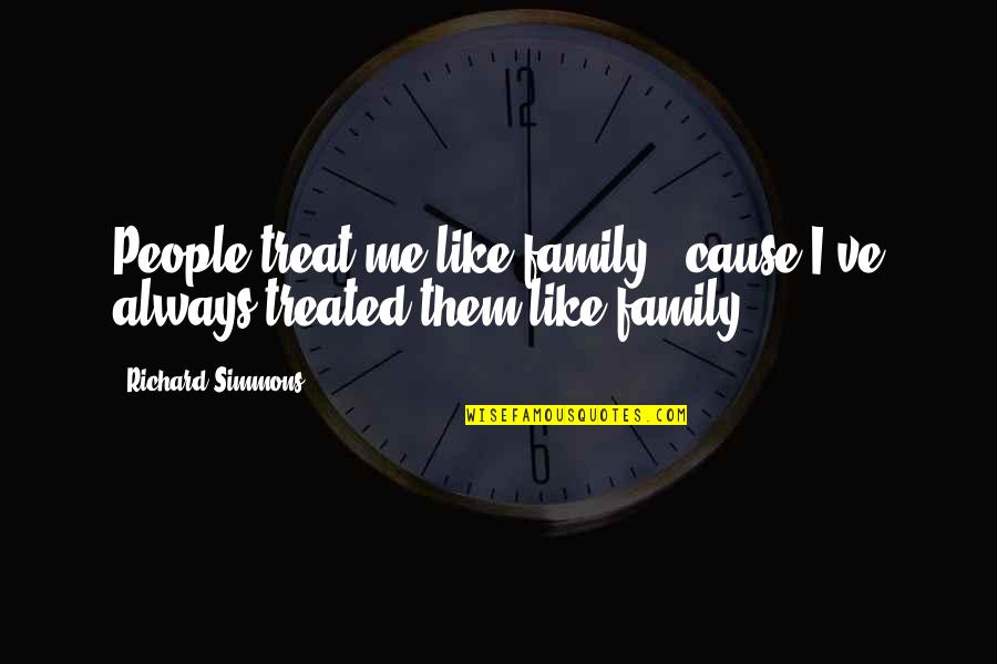 Ve'fy Quotes By Richard Simmons: People treat me like family, 'cause I've always
