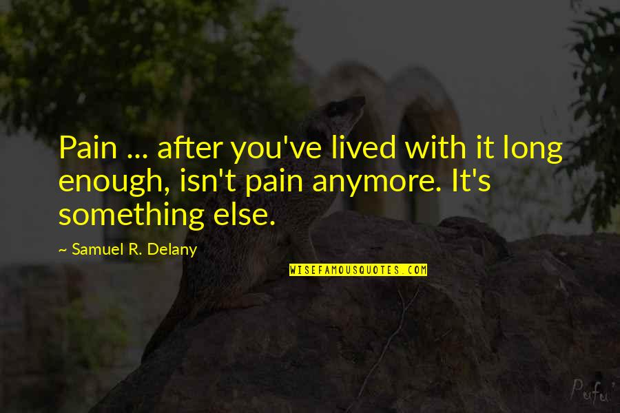 Ve'fy Quotes By Samuel R. Delany: Pain ... after you've lived with it long