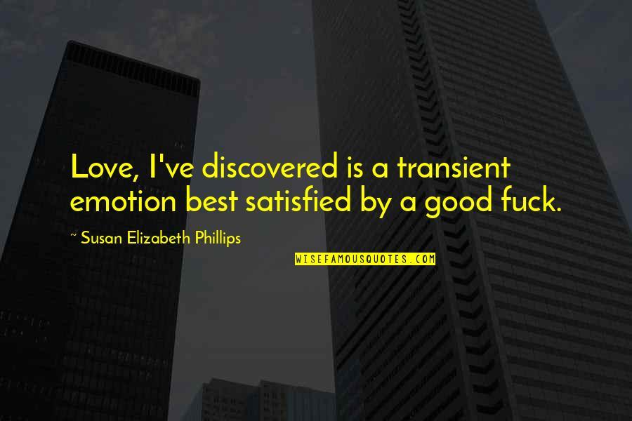 Ve'fy Quotes By Susan Elizabeth Phillips: Love, I've discovered is a transient emotion best