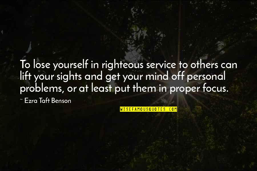 Vegabons Quotes By Ezra Taft Benson: To lose yourself in righteous service to others