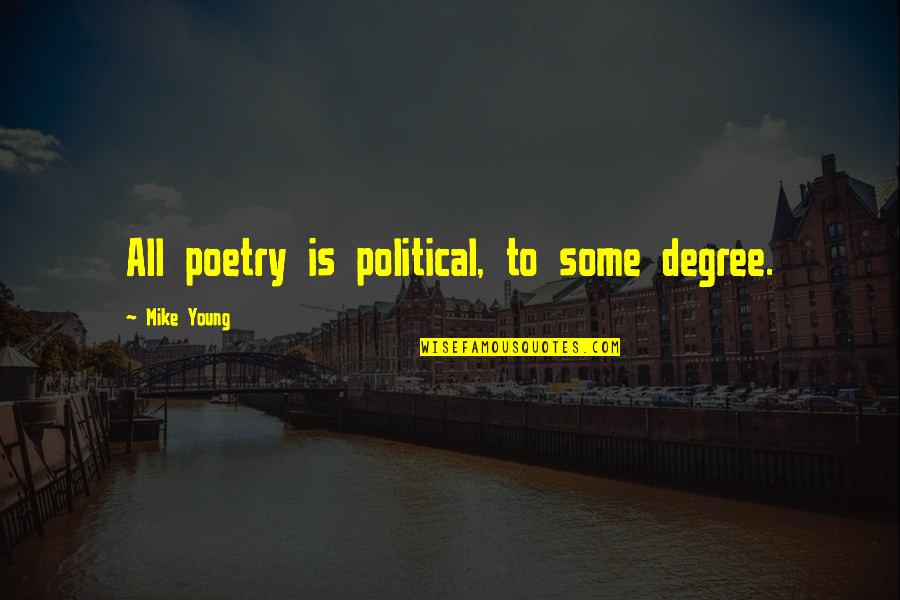 Vegabons Quotes By Mike Young: All poetry is political, to some degree.