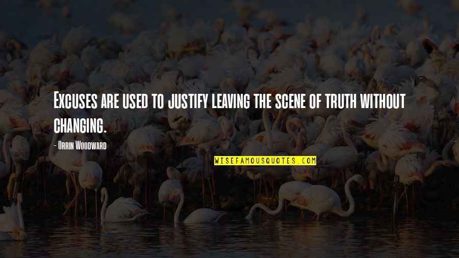 Vegabons Quotes By Orrin Woodward: Excuses are used to justify leaving the scene