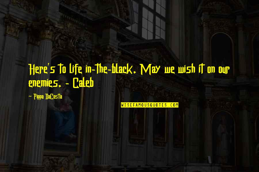 Vegabons Quotes By Pippa DaCosta: Here's to life in-the-black. May we wish it