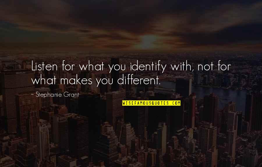 Vegabons Quotes By Stephanie Grant: Listen for what you identify with, not for