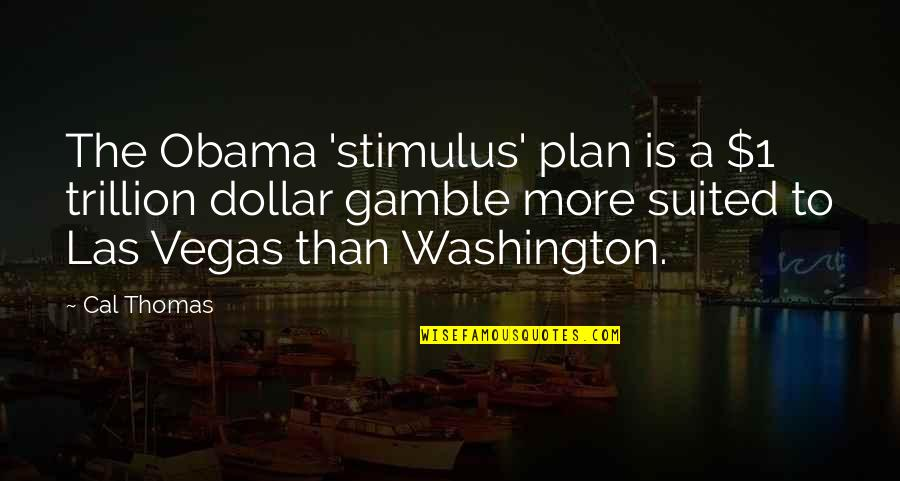 Vegas's Quotes By Cal Thomas: The Obama 'stimulus' plan is a $1 trillion