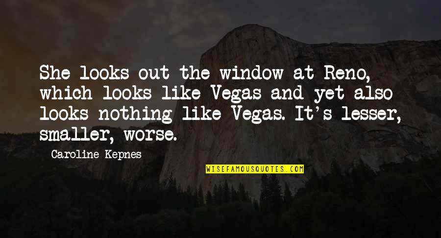Vegas's Quotes By Caroline Kepnes: She looks out the window at Reno, which