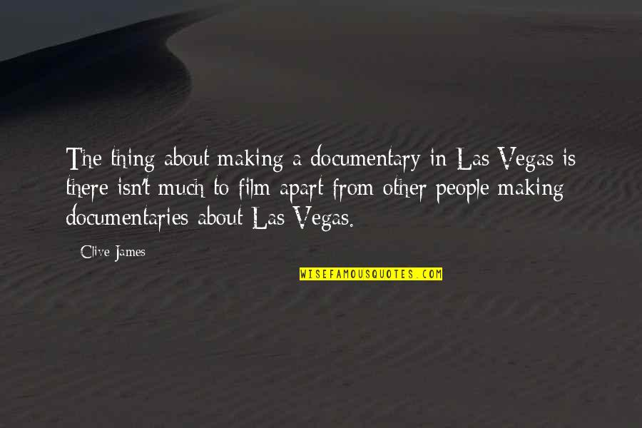 Vegas's Quotes By Clive James: The thing about making a documentary in Las