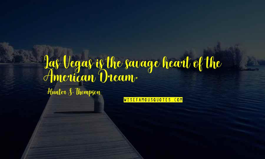 Vegas's Quotes By Hunter S. Thompson: Las Vegas is the savage heart of the