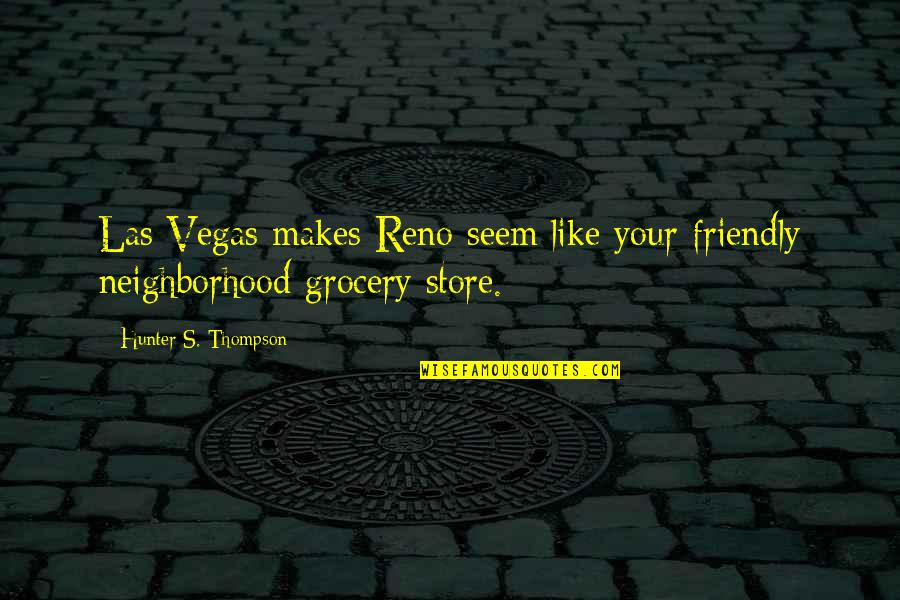 Vegas's Quotes By Hunter S. Thompson: Las Vegas makes Reno seem like your friendly