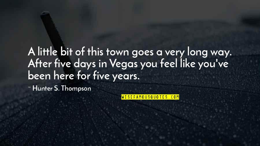 Vegas's Quotes By Hunter S. Thompson: A little bit of this town goes a