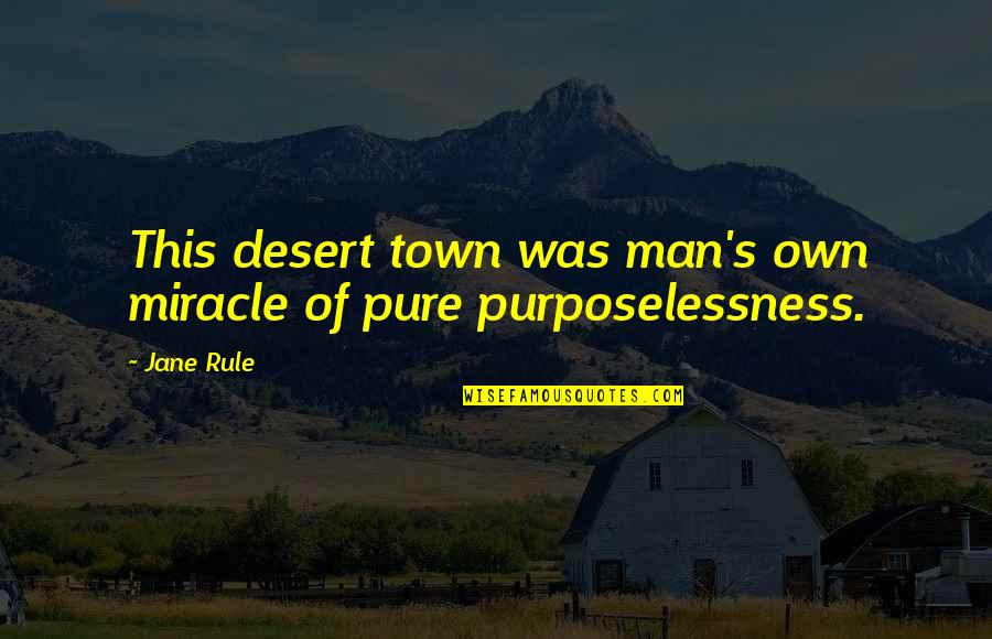 Vegas's Quotes By Jane Rule: This desert town was man's own miracle of