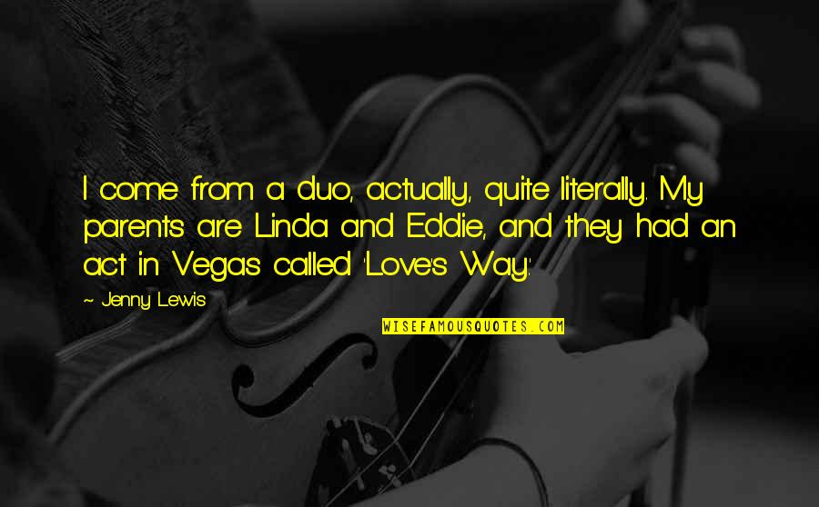 Vegas's Quotes By Jenny Lewis: I come from a duo, actually, quite literally.