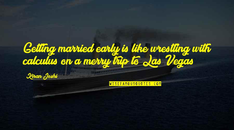 Vegas's Quotes By Kiran Joshi: Getting married early is like wrestling with calculus