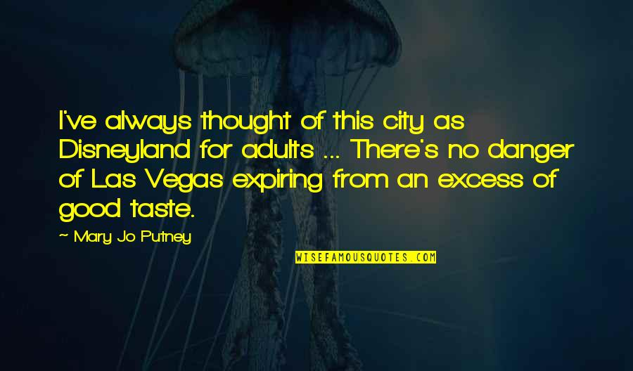 Vegas's Quotes By Mary Jo Putney: I've always thought of this city as Disneyland