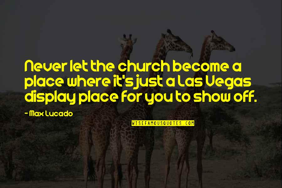 Vegas's Quotes By Max Lucado: Never let the church become a place where