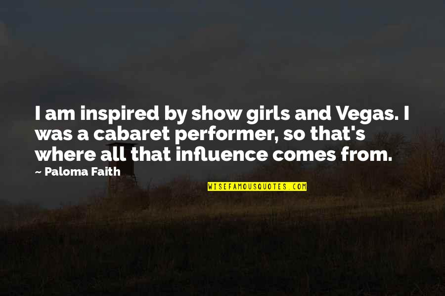 Vegas's Quotes By Paloma Faith: I am inspired by show girls and Vegas.
