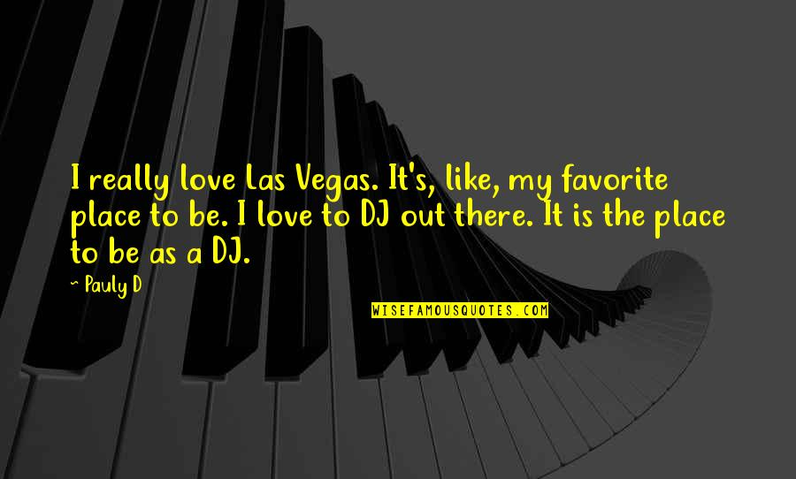 Vegas's Quotes By Pauly D: I really love Las Vegas. It's, like, my