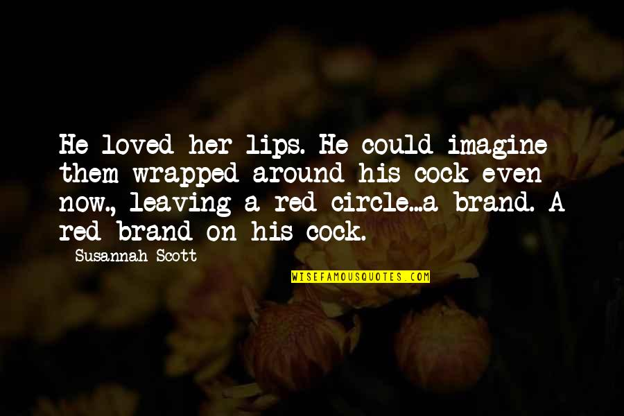 Vegas's Quotes By Susannah Scott: He loved her lips. He could imagine them