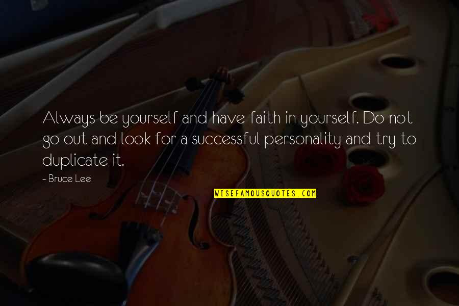 Vegetius Quotes By Bruce Lee: Always be yourself and have faith in yourself.