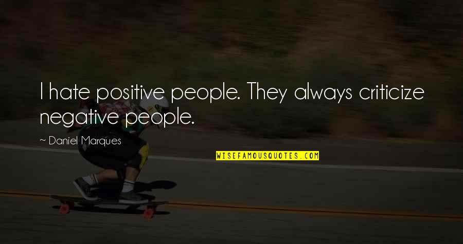 Vegetius Quotes By Daniel Marques: I hate positive people. They always criticize negative
