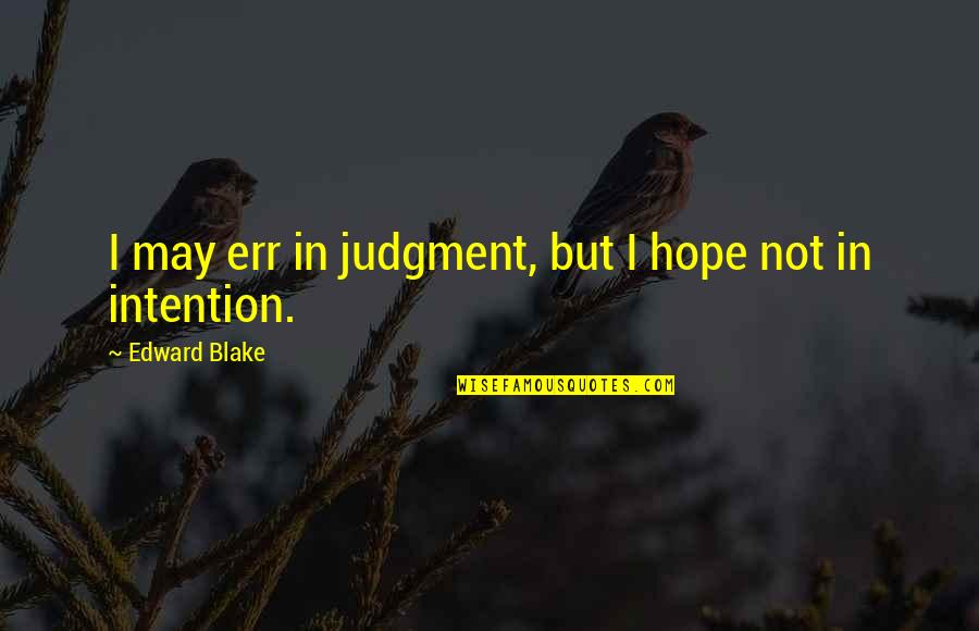 Vegetius Quotes By Edward Blake: I may err in judgment, but I hope