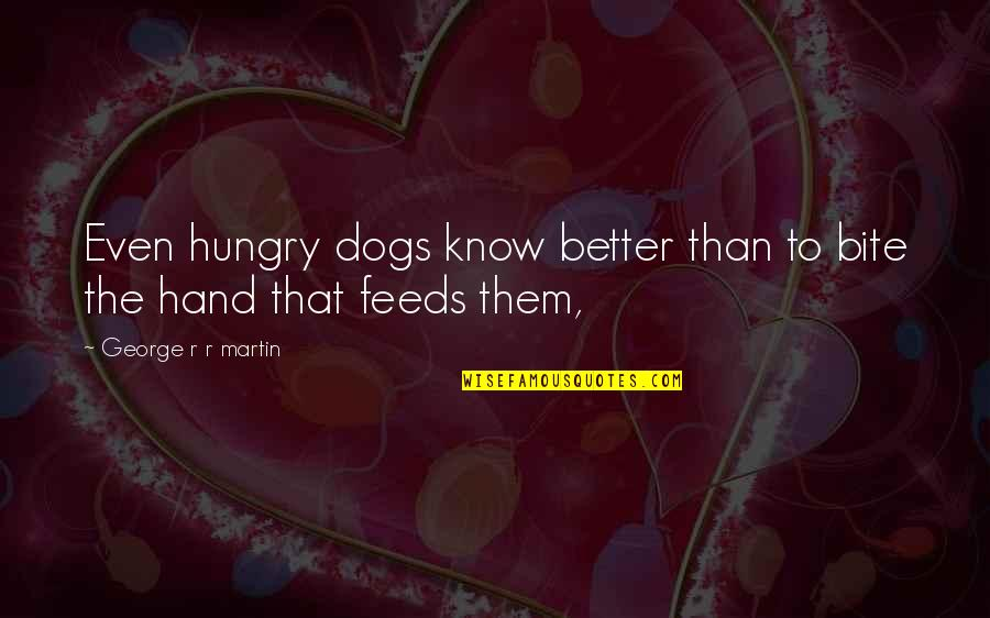 Vegetius Quotes By George R R Martin: Even hungry dogs know better than to bite