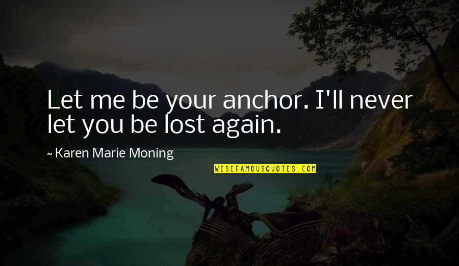 Vegetius Quotes By Karen Marie Moning: Let me be your anchor. I'll never let