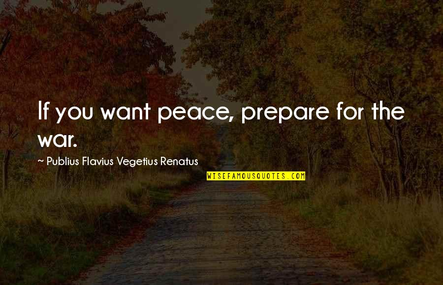 Vegetius Quotes By Publius Flavius Vegetius Renatus: If you want peace, prepare for the war.
