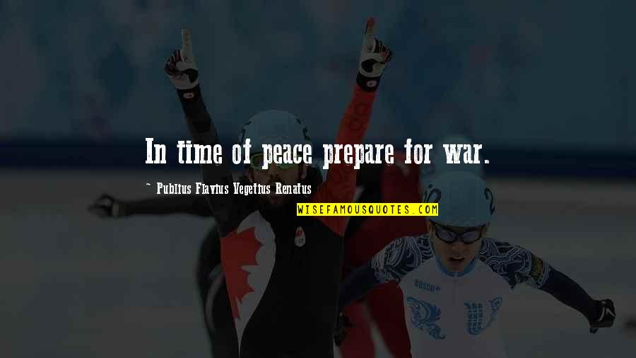 Vegetius Quotes By Publius Flavius Vegetius Renatus: In time of peace prepare for war.