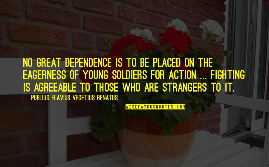 Vegetius Quotes By Publius Flavius Vegetius Renatus: No great dependence is to be placed on