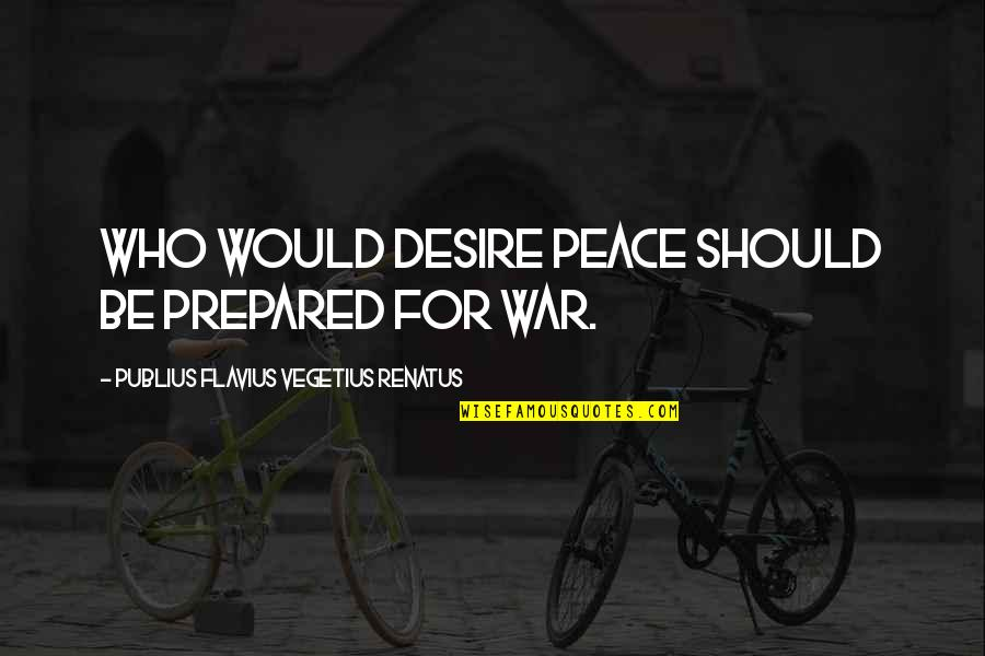 Vegetius Quotes By Publius Flavius Vegetius Renatus: Who would desire peace should be prepared for