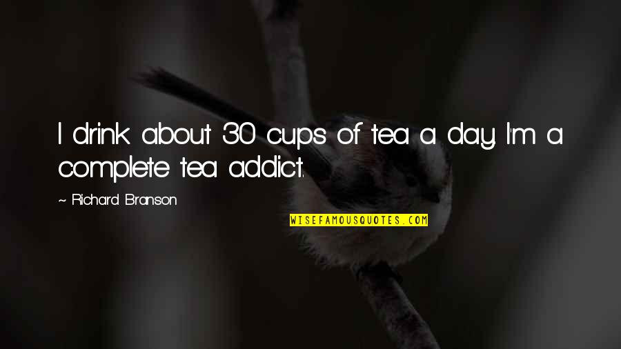 Vegetius Quotes By Richard Branson: I drink about 30 cups of tea a