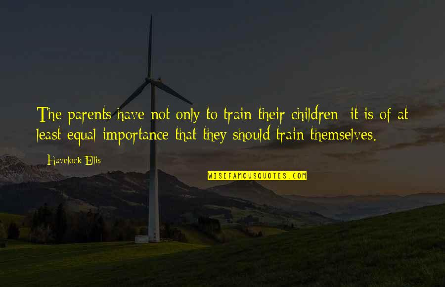 Velcade Quotes By Havelock Ellis: The parents have not only to train their
