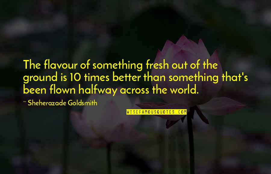Velcade Quotes By Sheherazade Goldsmith: The flavour of something fresh out of the