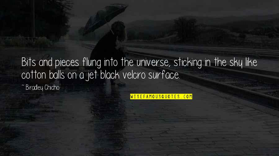 Velcro Quotes By Bradley Chicho: Bits and pieces flung into the universe, sticking