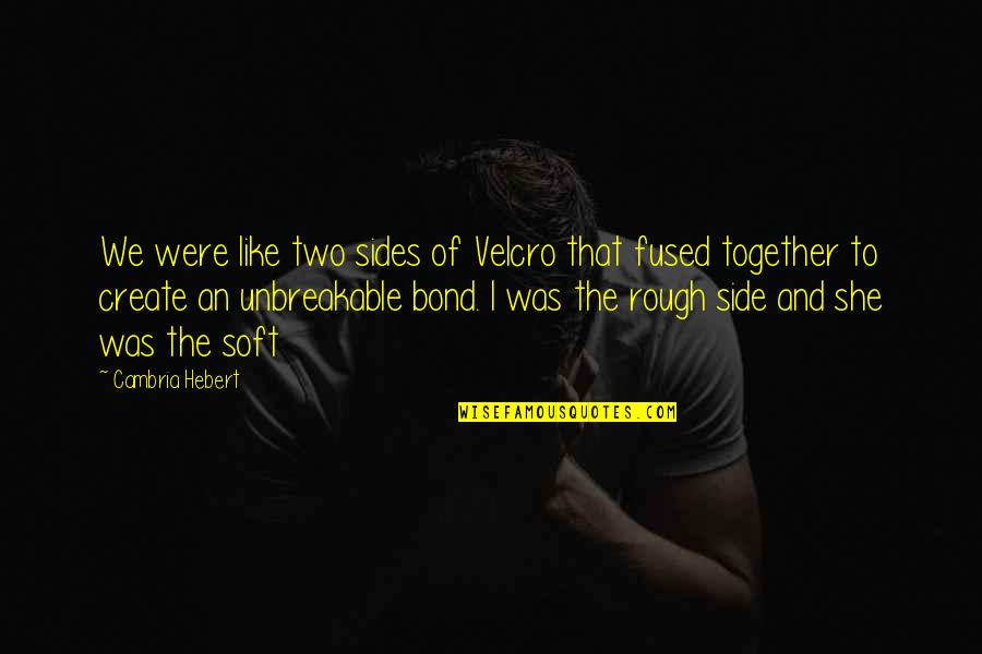 Velcro Quotes By Cambria Hebert: We were like two sides of Velcro that