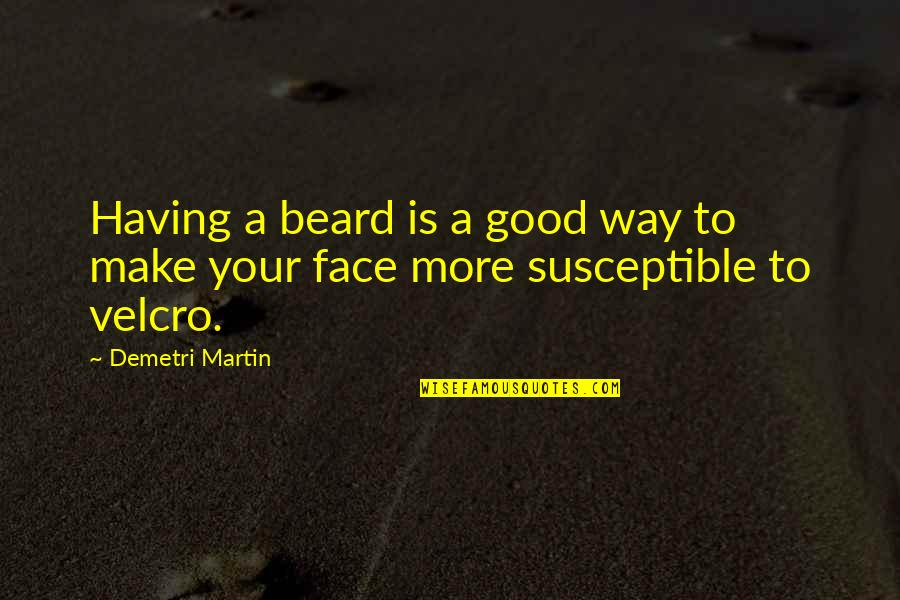 Velcro Quotes By Demetri Martin: Having a beard is a good way to