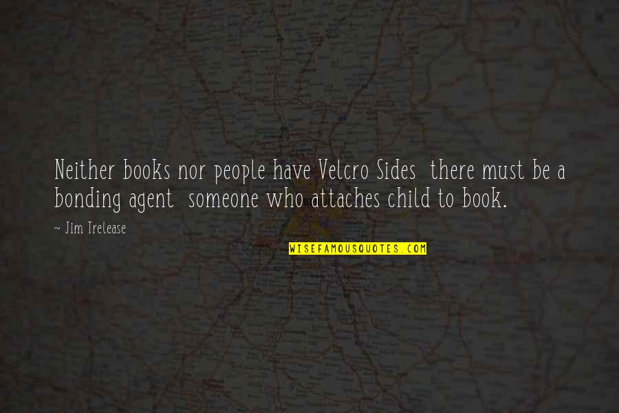 Velcro Quotes By Jim Trelease: Neither books nor people have Velcro Sides there