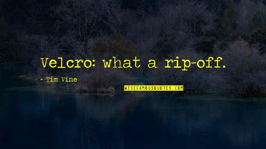 Velcro Quotes By Tim Vine: Velcro: what a rip-off.