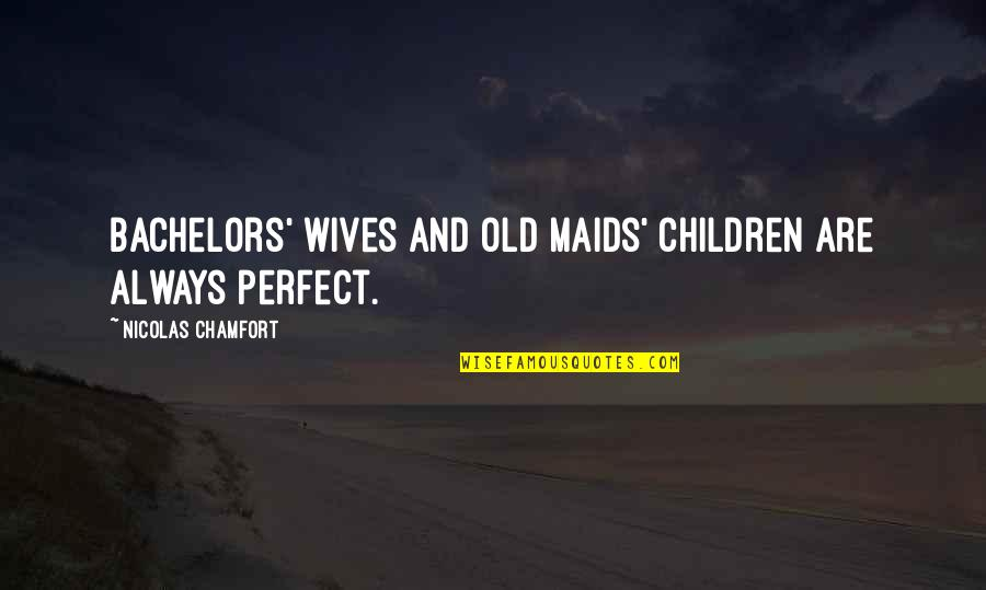 Velma Johnston Quotes By Nicolas Chamfort: Bachelors' wives and old maids' children are always