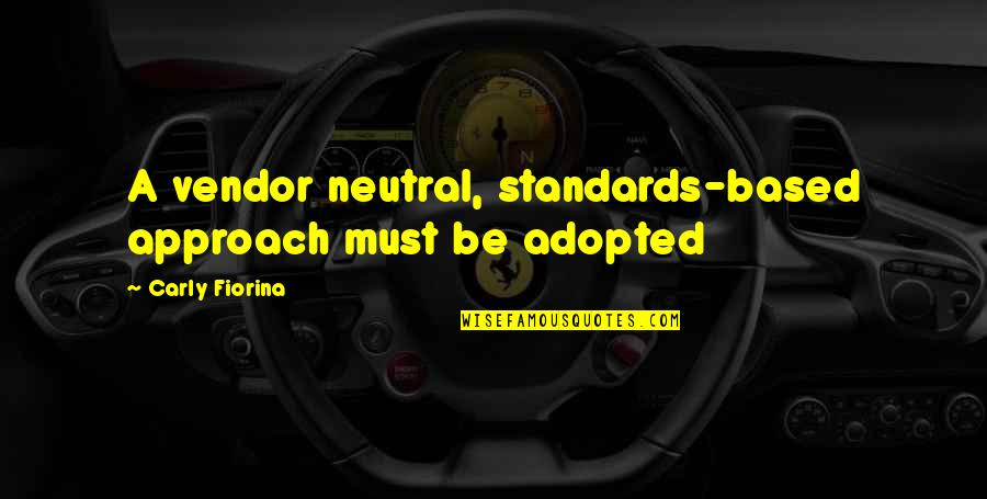 Vendors Quotes By Carly Fiorina: A vendor neutral, standards-based approach must be adopted
