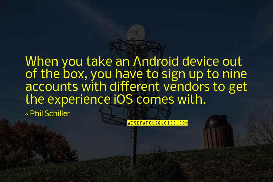 Vendors Quotes By Phil Schiller: When you take an Android device out of