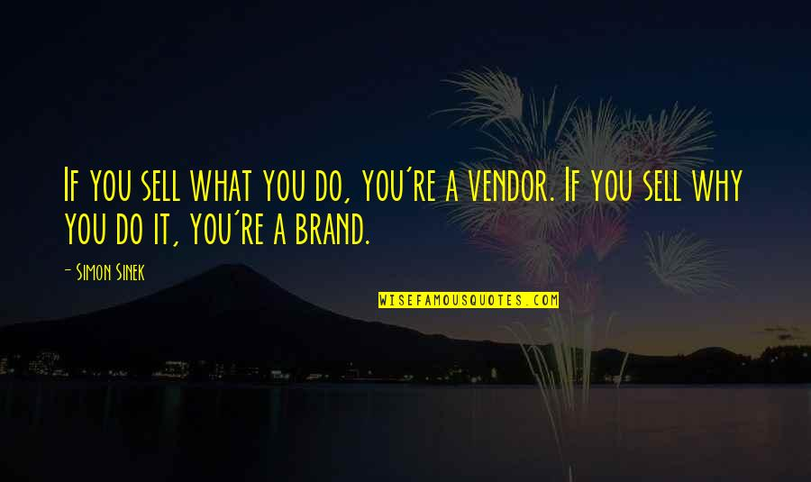 Vendors Quotes By Simon Sinek: If you sell what you do, you're a
