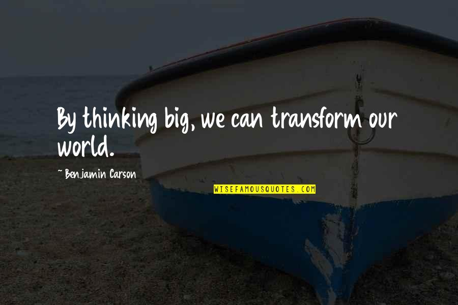 Venetian Masks Quotes By Benjamin Carson: By thinking big, we can transform our world.