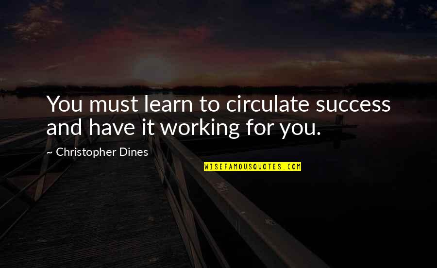 Venetian Masks Quotes By Christopher Dines: You must learn to circulate success and have