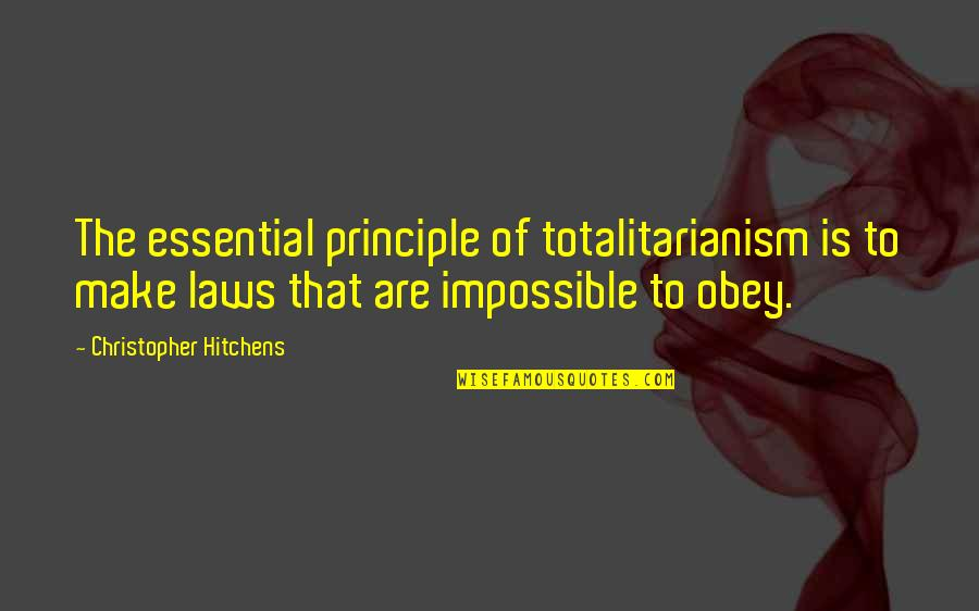 Venetian Masks Quotes By Christopher Hitchens: The essential principle of totalitarianism is to make