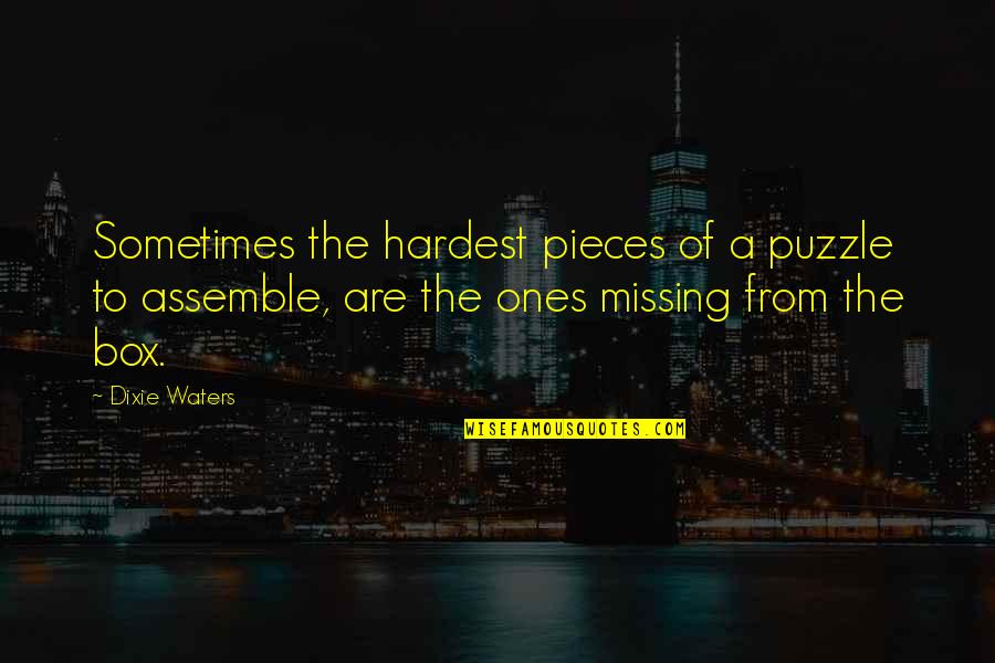 Venetian Masks Quotes By Dixie Waters: Sometimes the hardest pieces of a puzzle to