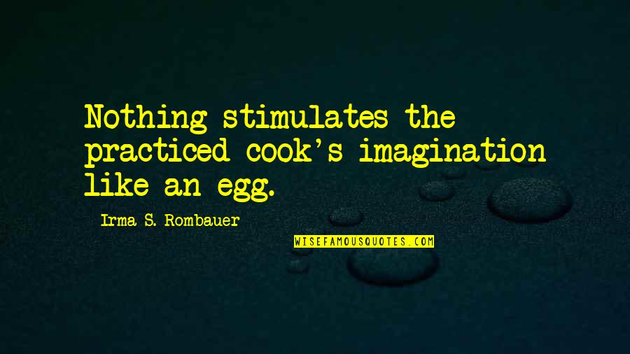 Venetian Masks Quotes By Irma S. Rombauer: Nothing stimulates the practiced cook's imagination like an