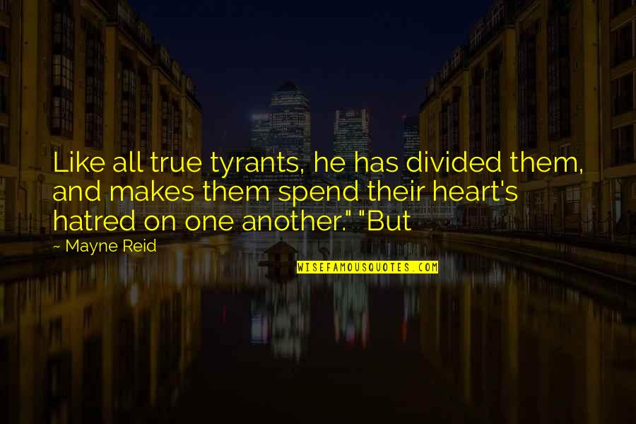 Venetian Masks Quotes By Mayne Reid: Like all true tyrants, he has divided them,