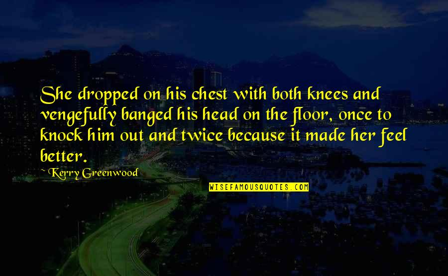 Vengefully Quotes By Kerry Greenwood: She dropped on his chest with both knees